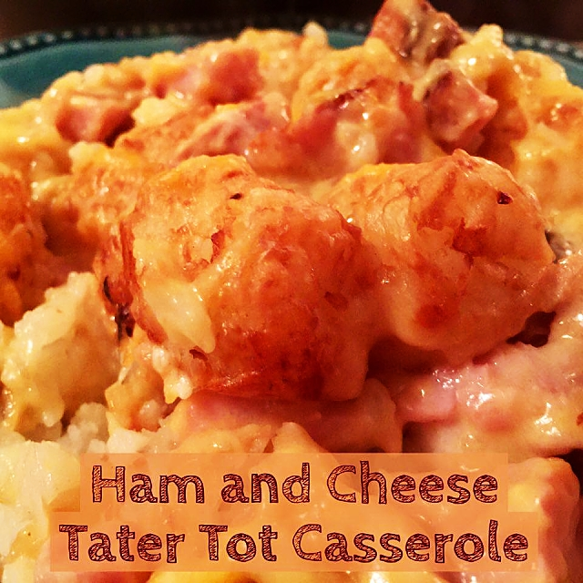 Ham and Cheese Tater Tot Casserole