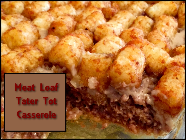 Meat Loaf Tater Tot Casserole